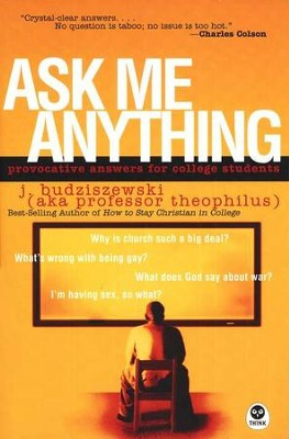 Ask Me Anything: Provocative Answers for College Students  -     By: J. Budziszewski