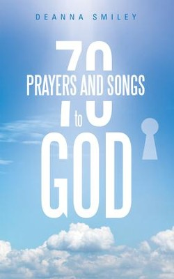70 Prayers and Songs to God - eBook  -     By: Deanna Smiley