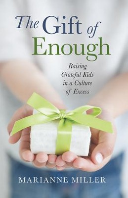 The Gift of Enough: Raising Grateful Kids in a Culture of Excess - eBook  -     By: Marianne Miller