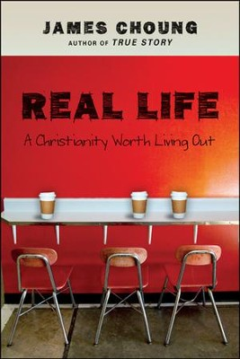 Real Life: A Christianity Worth Living Out  -     By: James Choung
