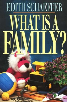 What Is a Family?   -     By: Edith Schaeffer