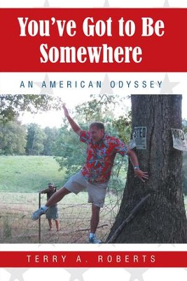 You've Got to Be Somewhere: An American Odyssey - eBook  -     By: Terry A. Roberts