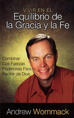 Vivir En El Equilibrio de la Gracia y la Fe, Living In The Balance of Grace and Faith  -     By: Andrew Wommack