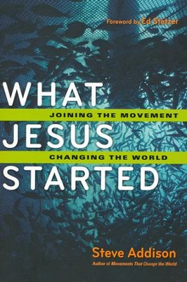 What Jesus Started: Joining the Movement, Changing the World  -     By: Steve Addison