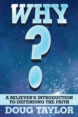 Why?: A Believer's Introduction to Defending the Faith - eBook  -     By: Doug Taylor