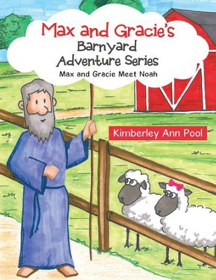 Max and Gracie's Barnyard Adventure Series: Max and Gracie Meet Noah - eBook  -     By: Kimberley Ann Pool