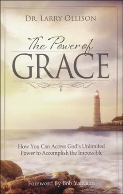 Power of Grace: How You Can Access God's Unlimited Power to Accomplish the Impossible  -     By: Dr. Larry Ollison
