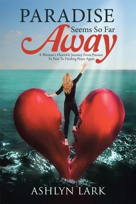 Paradise Seems So Far Away: A Woman's Heartfelt Journey From Passion To Pain To Finding Peace Again - eBook  -     By: Ashlyn Lark
