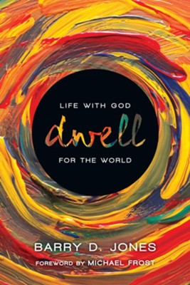 Dwell: Life with God for the World   -     By: Barry D. Jones