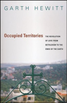 Occupied Territories: The Revolution of Love from  Bethlehem to the Ends of the Earth  -     By: Garth Hewitt