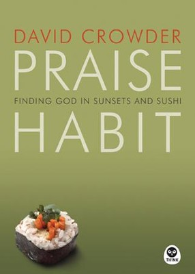 Praise Habit: Finding God in Sunsets and Sushi  -     By: David Crowder