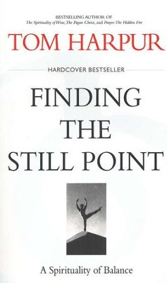 Finding the Still Point: A Spirituality of Balance  -     By: Tom Harpur