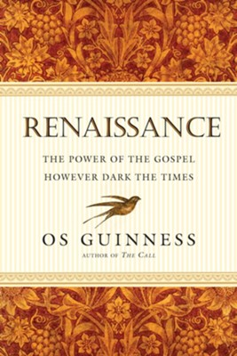 Renaissance: The Power of the Gospel However Dark  the Times  -     By: Os Guinness