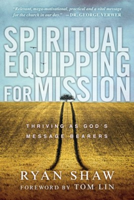 Spiritual Equipping for Mission: Thriving as God's  Message Bearers  -     By: Ryan Shaw