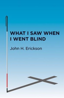 What I Saw When I Went Blind - eBook  -     By: John H. Erickson