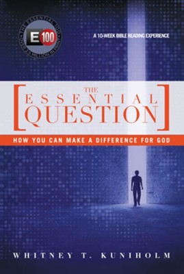 The Essential Question: How You Can Make a Difference  for God  -     By: Whitney T. Kuniholm