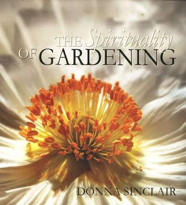 The Spirituality of Gardening  -     By: Donna Sinclair