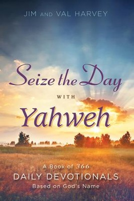 Seize the Day with Yahweh: A Book of 366 Daily Devotionals Based on God's Name - eBook  -     By: Jim Harvey, Val Harvey