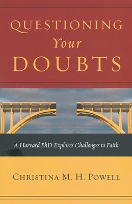 Questioning Your Doubts: A Harvard Ph.D. Explores Challenges to Faith  -     By: Christina Powell