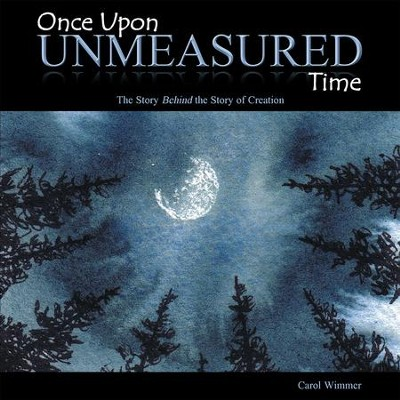 Once Upon Unmeasured Time: The Story Behind the Story of Creation - eBook  -     By: Carol Wimmer