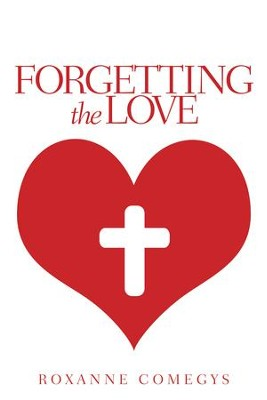 Forgetting the Love - eBook  -     By: Roxanne Comegys