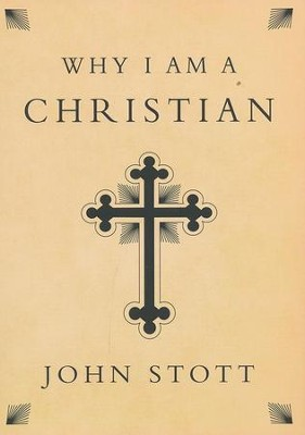 Why I Am a Christian  -     By: John Stott