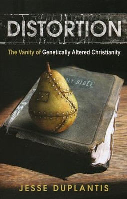Distortion: The Vanity of Genetically Altered Christianity  -     By: Jesse Duplantis