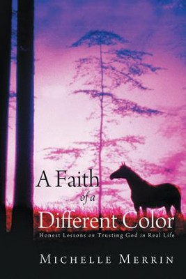 A Faith of a Different Color: Honest Lessons on Trusting God in Real Life - eBook  -     By: Michelle Merrin