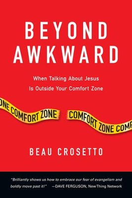 Beyond Awkward: When Talking About Jesus Is Outside Your Comfort Zone  -     By: Beau Crosetto, Dave Ferguson