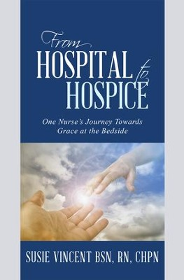 From Hospital to Hospice: One Nurse's Journey Towards Grace at the Bedside - eBook  -     By: Susie Vincent BSN, RN