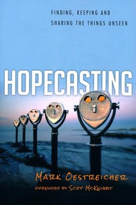 Hopecasting: Finding, Keeping and Sharing the Things Unseen  -     By: Mark Oestreicher