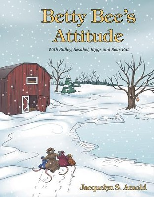 Betty Bee's Attitude: With Ridley, Rosabel, Riggs and Roux Rat - eBook  -     By: Jacquelyn S. Arnold