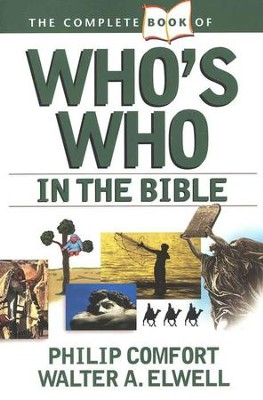 The Complete Book of Who's Who in the Bible [Paperback]   -     By: Philip W. Comfort, Walter A. Elwell
