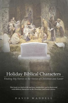 Holiday Biblical Characters: Finding My Stories in the Stories of Christmas and Easter - eBook  -     By: David Veasy II