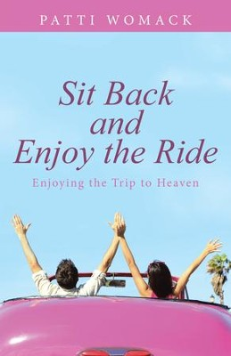 Sit Back and Enjoy the Ride: Enjoying the Trip to Heaven - eBook  -     By: Patti Womack