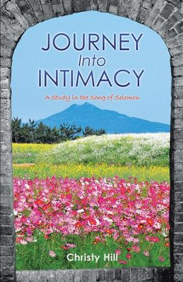 Journey into Intimacy: A Study in the Song of Solomon - eBook  -     By: Christy Hill