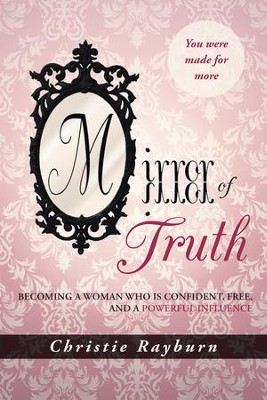 Mirror of Truth: Becoming a Woman Who Is Confident, Free, and a Powerful Influence - eBook  -     By: Christie Rayburn