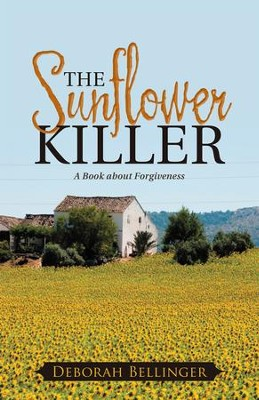 The Sunflower Killer: A Book about Forgiveness - eBook  -     By: Deborah Bellinger