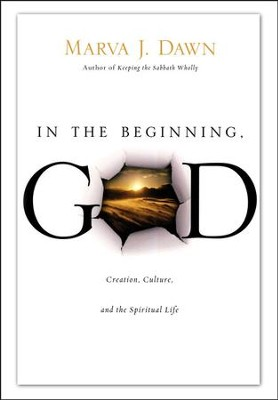 In the Beginning, God: Creation, Culture, and the Spiritual Life  -     By: Marva J. Dawn