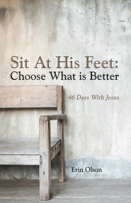 Sit At His Feet: Choose What is Better: 46 Days With Jesus - eBook  -     By: Erin Olson