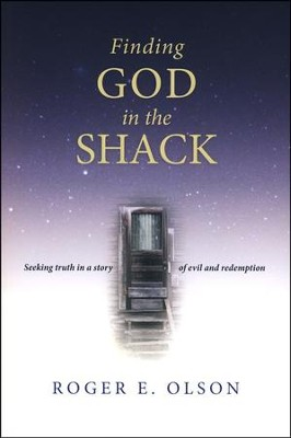 Finding God in the Shack: Seeking Truth in a Story of Evil and Redemption  -     By: Roger E. Olson