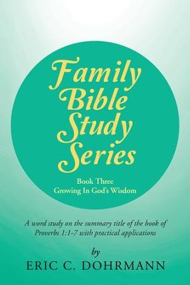 Family Bible Study Series: Growing In God's Wisdom - eBook  -     By: Eric C. Dohrmann