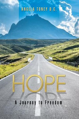 Hope: A Journey to Freedom - eBook  -     By: Angela Toney D.C.