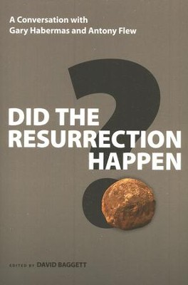 Did the Resurrection Happen? A Conversation with Gary Habermas and Antony Flew  -     By: Gary R. Habermas, Antony Flew, David J. Baggett
