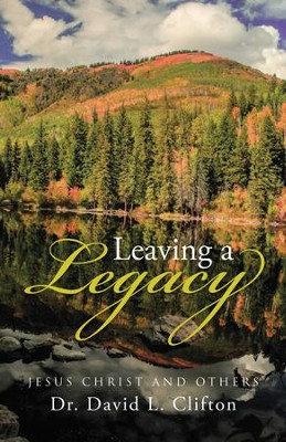 Leaving a Legacy: Jesus Christ and Others - eBook  -     By: Dr. David L. Clifton