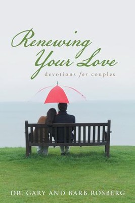 Renewing Your Love: Devotions for Couples - eBook  -     By: Dr. Gary Rosberg, Barb Rosberg