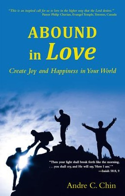Abound in Love: Create Joy and Happiness in Your World - eBook  -     By: Andre C. Chin
