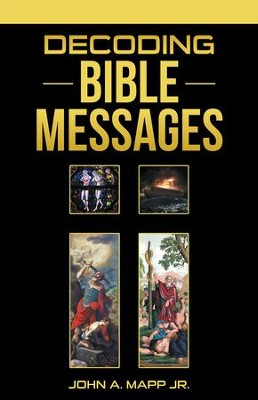 Decoding Bible Messages - eBook  -     By: John A. Mapp Jr.