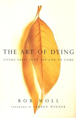 The Art of Dying: Living Fully into the Life to Come  -     By: Rob Moll