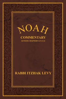 Noah: Commentary Genesis Chapters 6:9-11:32 - eBook  -     By: Rabbi Itzhak Levy